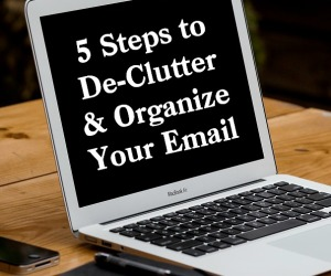 5 Steps to De-Clutter and Organize Your Email