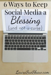 6 Ways to Keep Social Media a Blessing