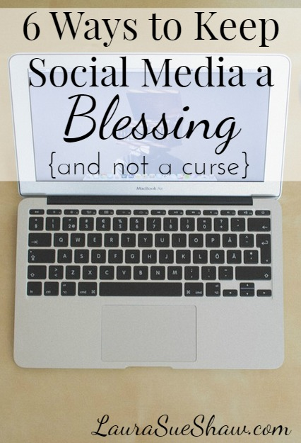 6 Ways to Keep Social Media a Blessing {Not a Curse}