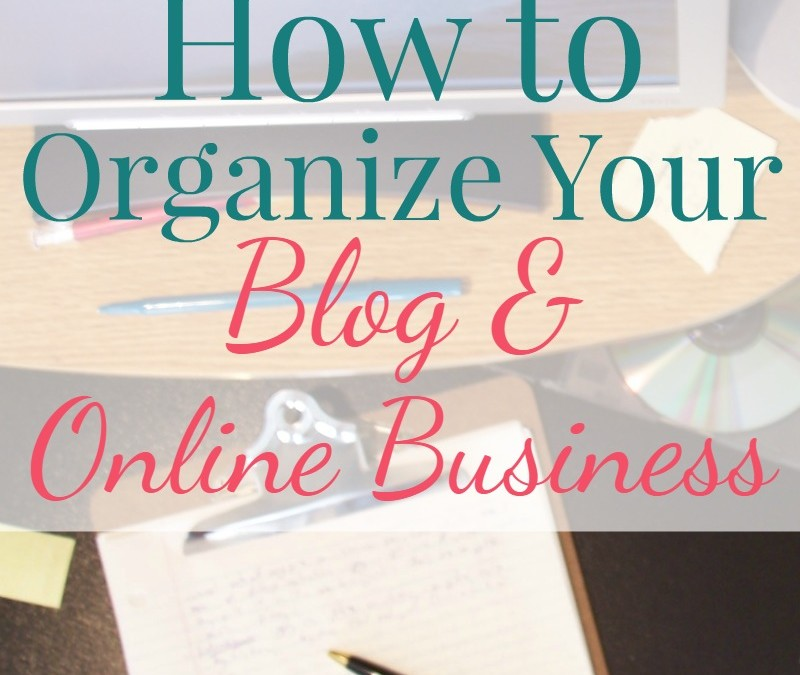 How to Organize Your Blog & Online Business