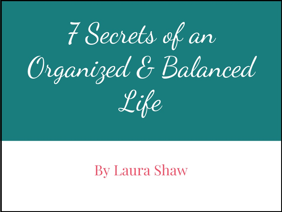 7 Secrets of an Organized & Balanced Life {ebook}