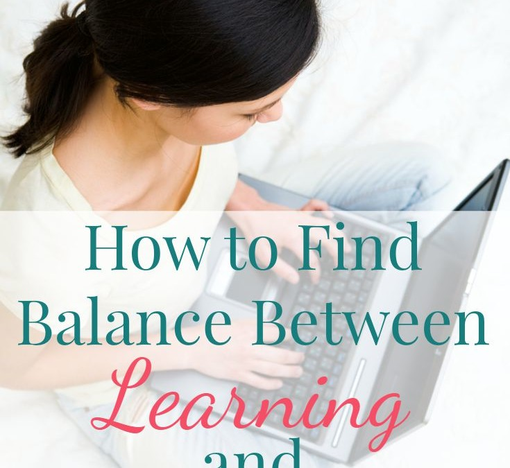 How to Find Balance Between Learning and Doing