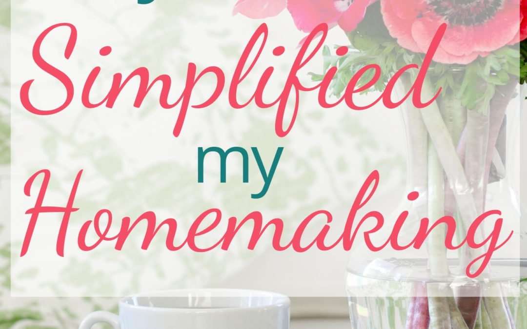 One Easy Way I Simplified My Homemaking