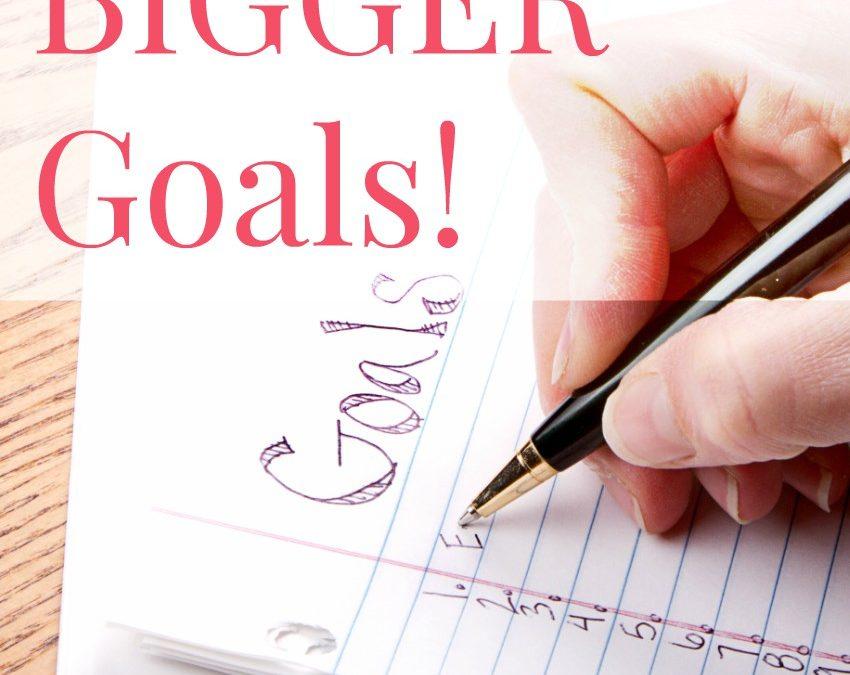 Why You Need a Bigger Goal