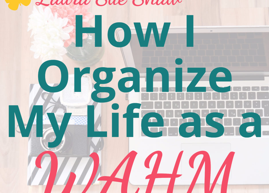How I Organize My Life as a WAHM