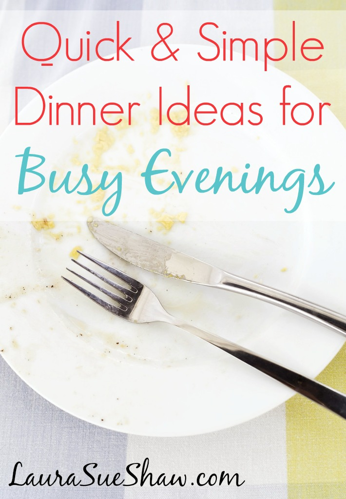 Quick & Simple Dinner Ideas for Busy Evenings