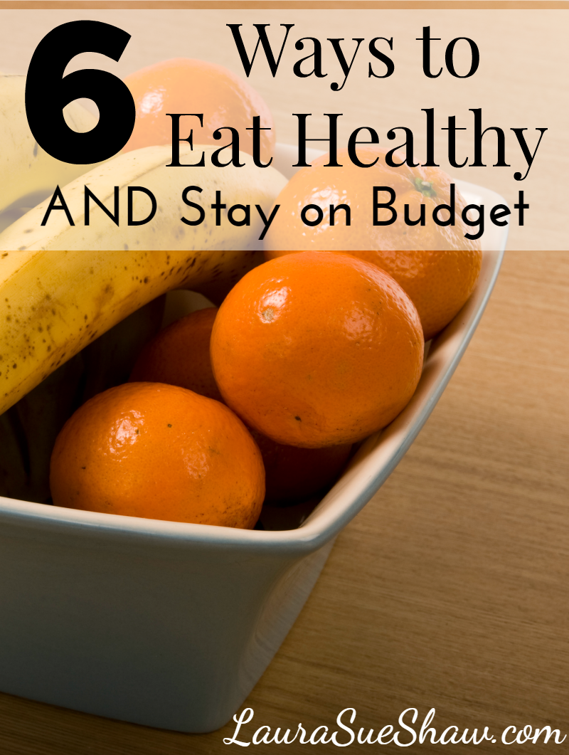 6 Ways to Eat Healthy AND Stay on Budget