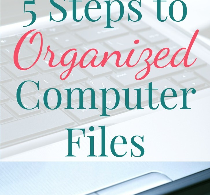5 Steps to Organized Computer Files