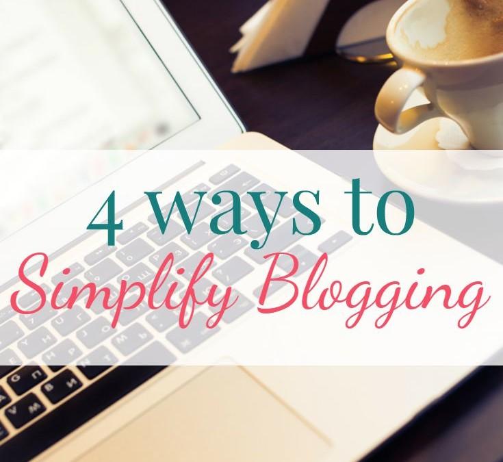 4 Ways to Simplify Blogging