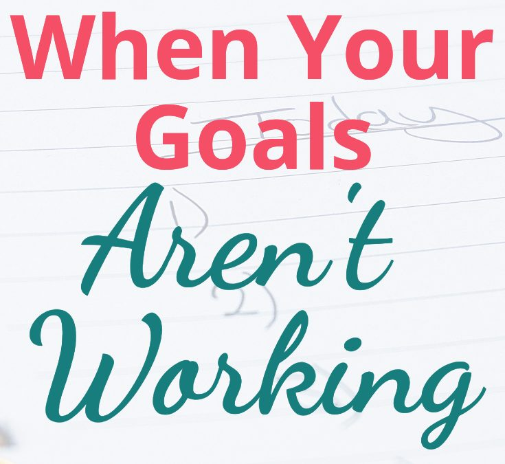 What to Do When Your Goals Aren't Working