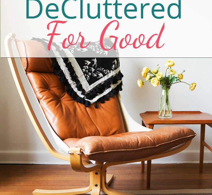 Top 3 Ways to Keep Your Home DeCluttered For Good
