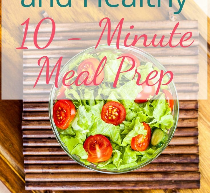 Quick, Easy, and Healthy 10 Minute Meal Prep