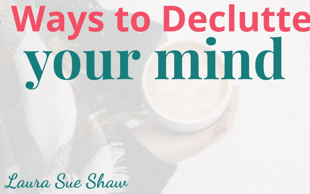 5 Ways to De-Clutter Your Mind