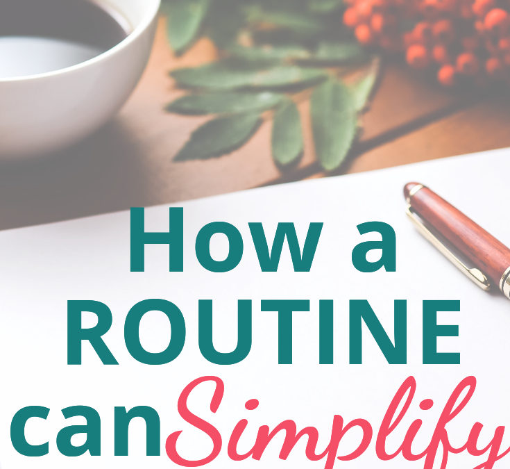 How to Simplify Your Life with Routines