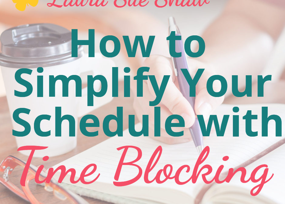 How to Simplify Your Schedule with Time Blocking