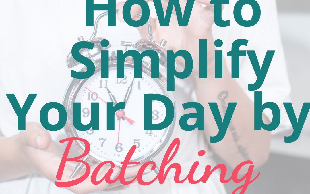 How to Simplify Your Day by Batching Tasks