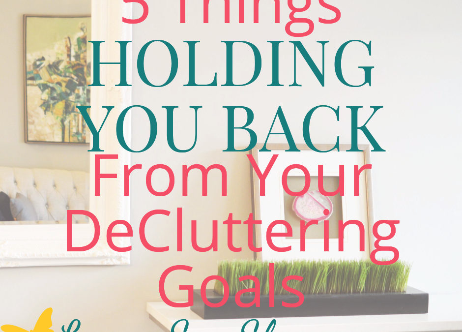 5 reasons you haven't reached your decluttering goals