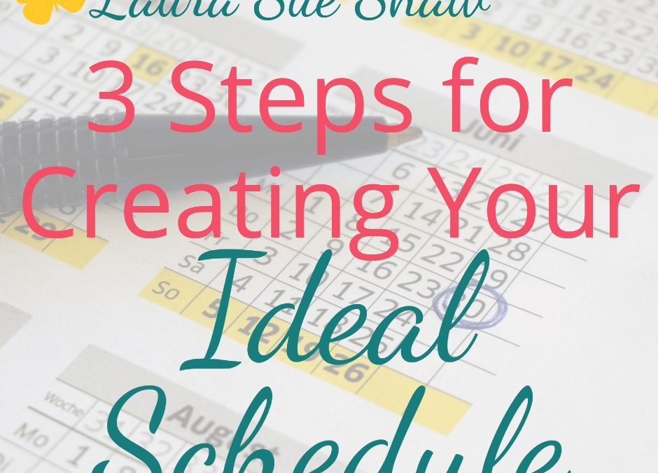 3 Steps for Creating Your Ideal Schedule