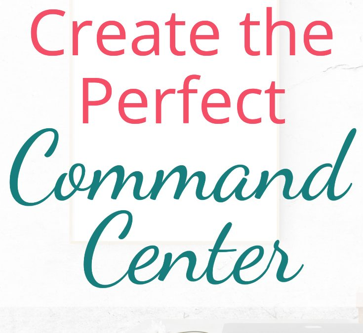 How to Create the Perfect Command Center