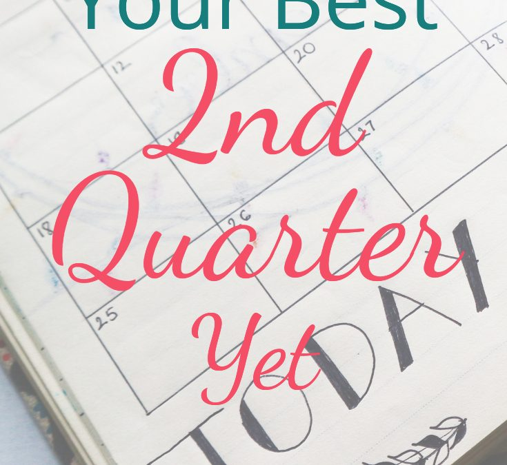 How to Have Your Best 2nd Quarter Yet