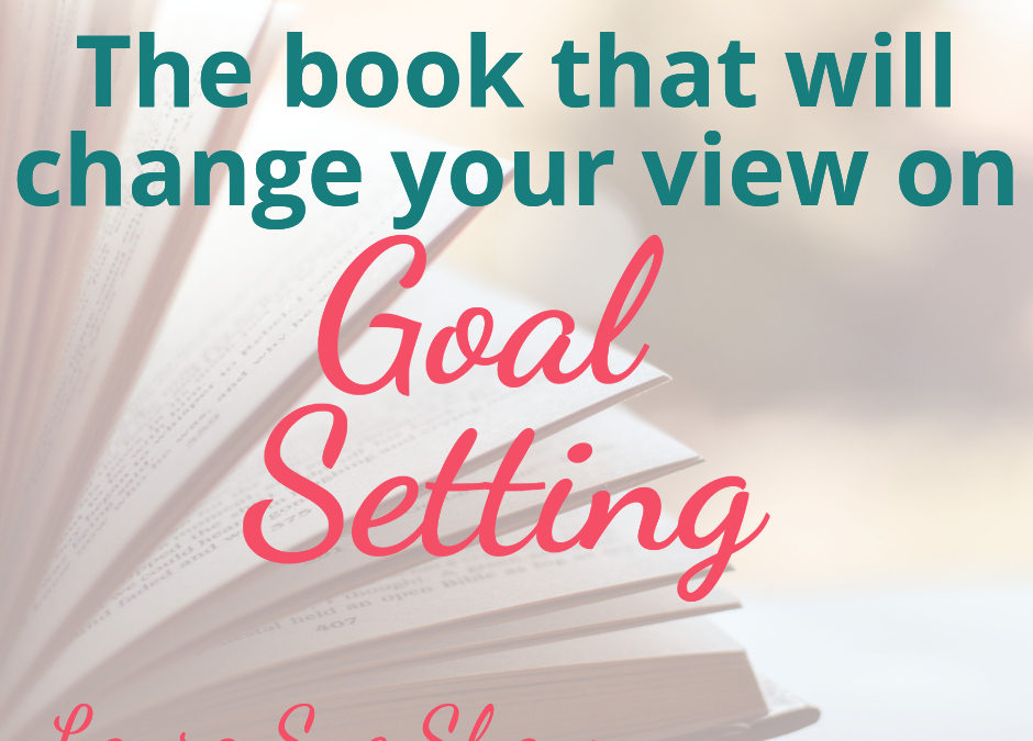 The Book That Will Change Your View on Goal-Setting