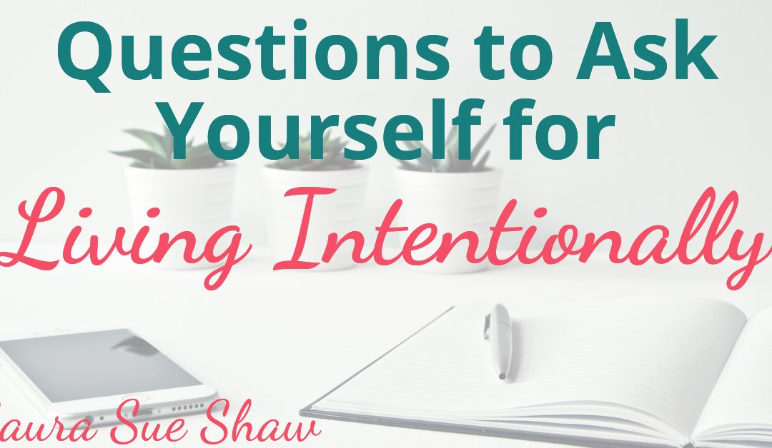 Questions to Ask Yourself for Living Intentionally