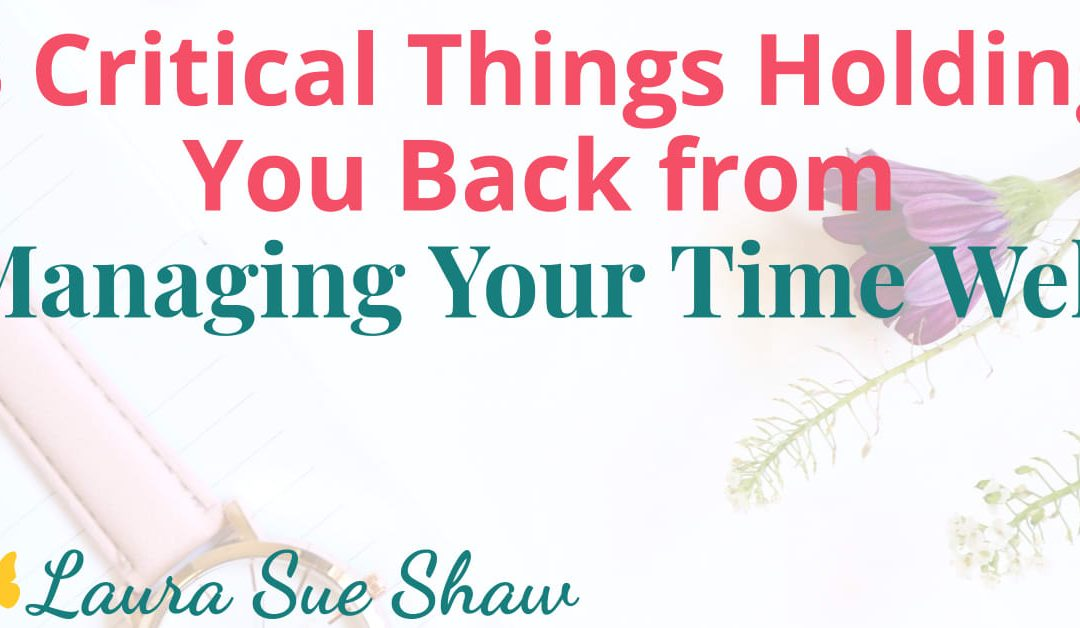 3 critical things holding you back from managing your time well