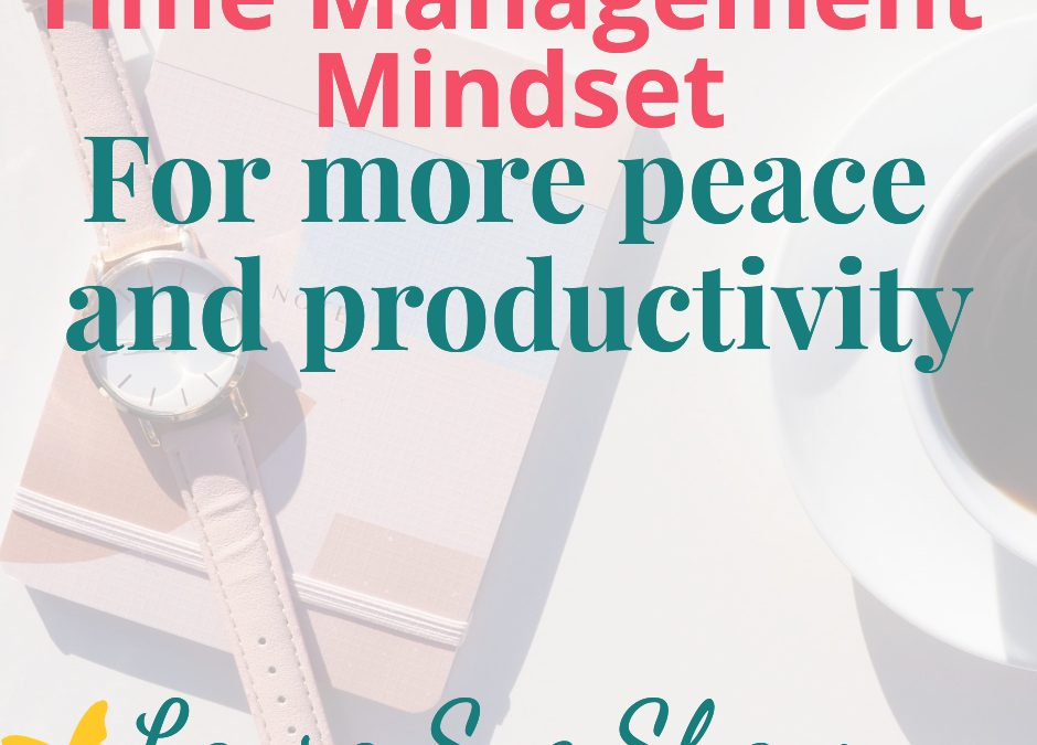Time Management Mindset Shifts for Less Stress and More Productivity