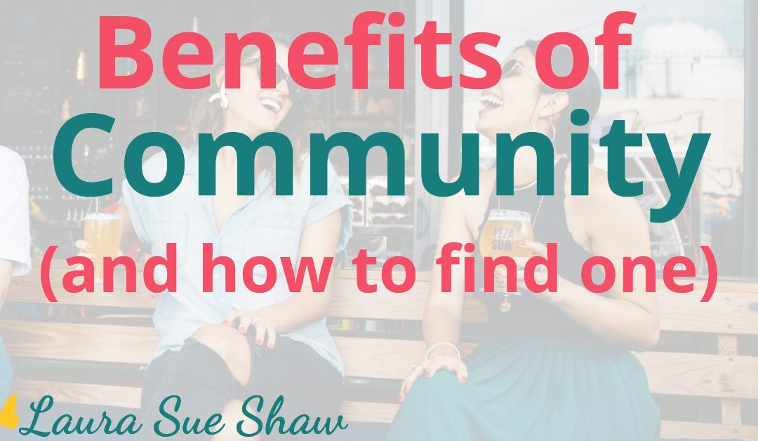 How to Find Community and the Benefits of Having One